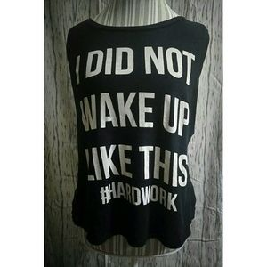 "Tops - EUC ""I DID NOT WAKE UP LIKE THIS"" Muscle Tee"